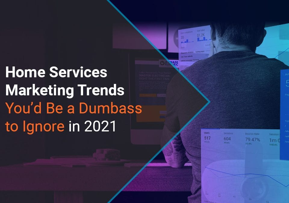 Home Services Marketing Trends 2021