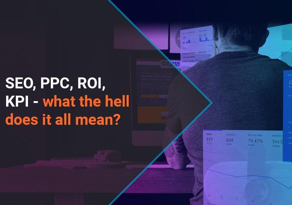 Digital Marketing Acronyms -SEO, PPC, ROI, KPI